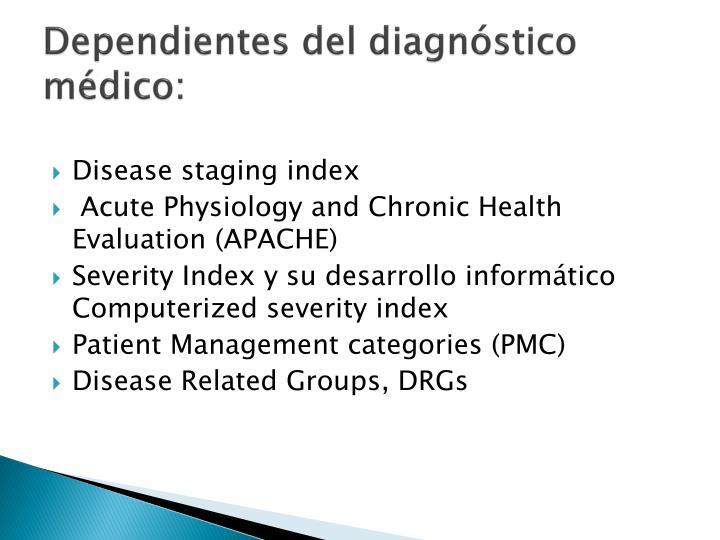 Dependientes del diagnóstico médico: