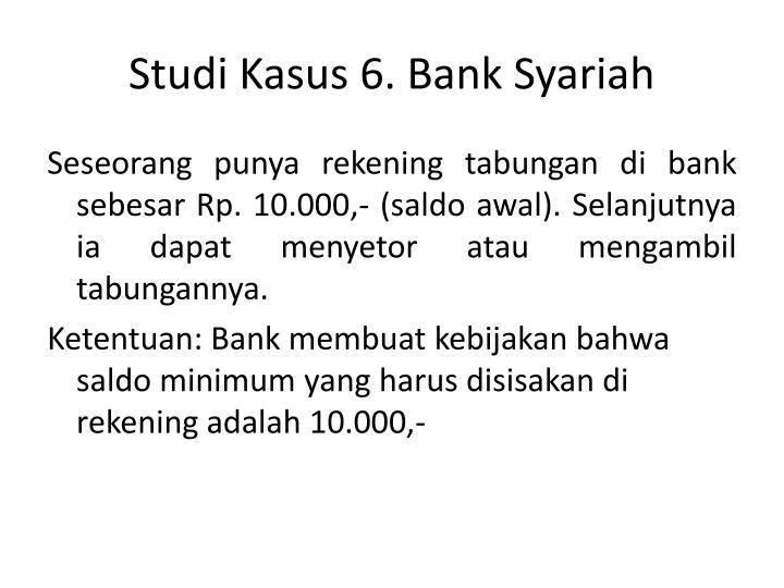 Studi Kasus 6. Bank Syariah
