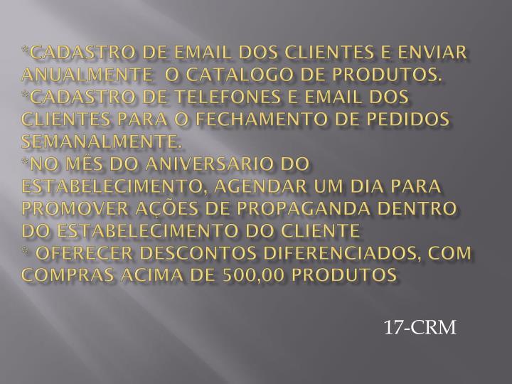 *cadastro de email dos clientes e enviar anualmente  o catalogo de produtos.