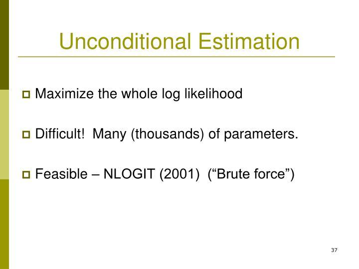 Unconditional Estimation