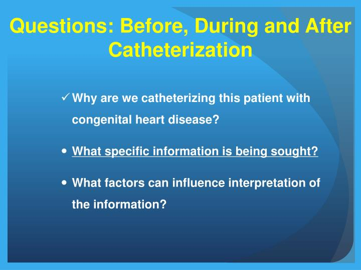 Questions: Before, During and After Catheterization