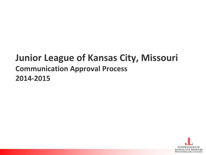 Junior league of kansas city missouri communication approval process 2014 2015