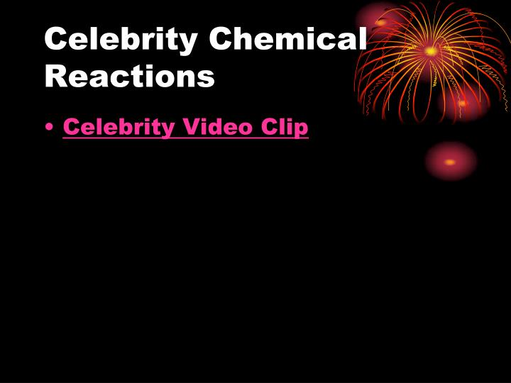 Celebrity Chemical Reactions