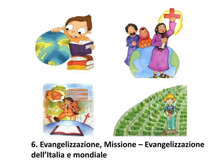 6. Evangelizzazione, Missione – Evangelizzazione dell'Italia e mondiale