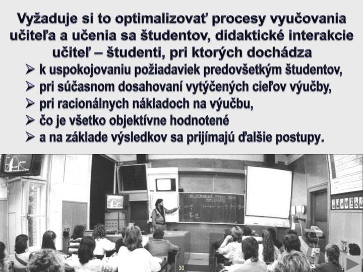 Vyžaduje si to optimalizovať procesy vyučovania učiteľa a učenia sa študentov, didaktické interakcie učiteľ – študenti, pri ktorých dochádza