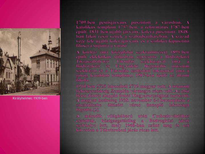 1709-ben pestisjárvány pusztított a városban. A katolikus templom 1757-ben, a református 1787-ben épült. 1831-ben újabb járvány, kolera pusztított. 1848-ban lakói részt vettek a szabadságharcban. A század vége felé újabb kolerajárvány és a szőlőket kipusztító filoxéra sújtotta a várost