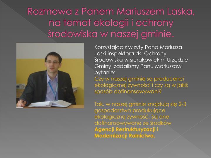 Rozmowa z Panem Mariuszem Laska, na temat ekologii i ochrony środowiska w naszej gminie.