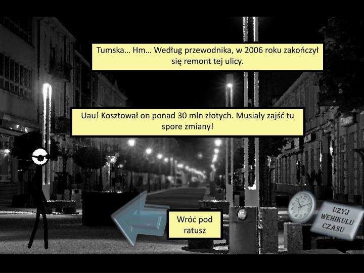 Tumska… Hm… Według przewodnika, w 2006 roku zakończył się remont tej ulicy.