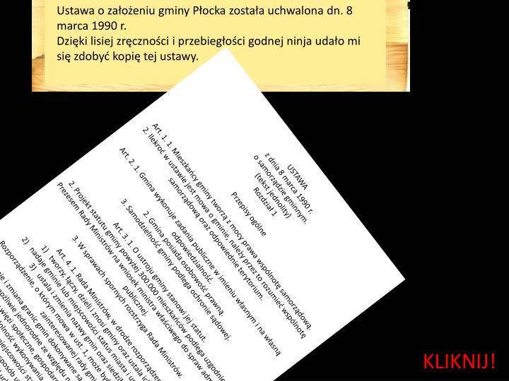 Ustawa o założeniu gminy Płocka została uchwalona dn. 8 marca 1990 r.