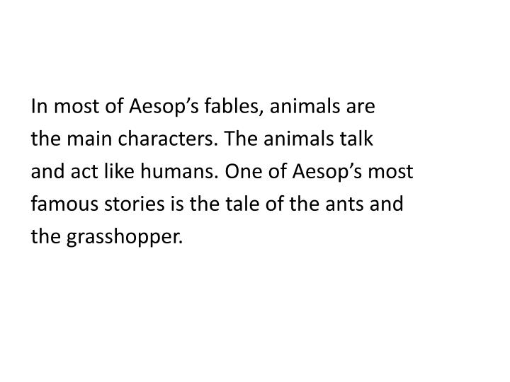 In most of Aesop's fables, animals are
