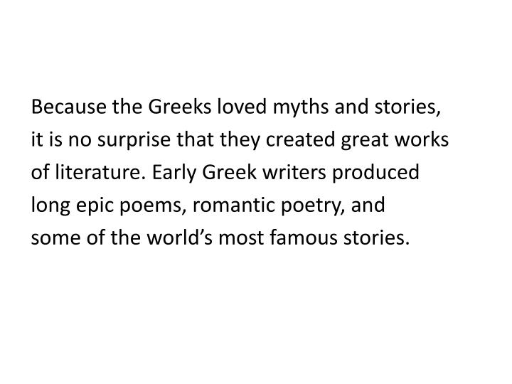 Because the Greeks loved myths and stories,