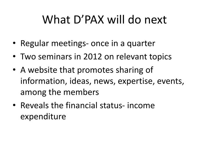 What D'PAX will do next