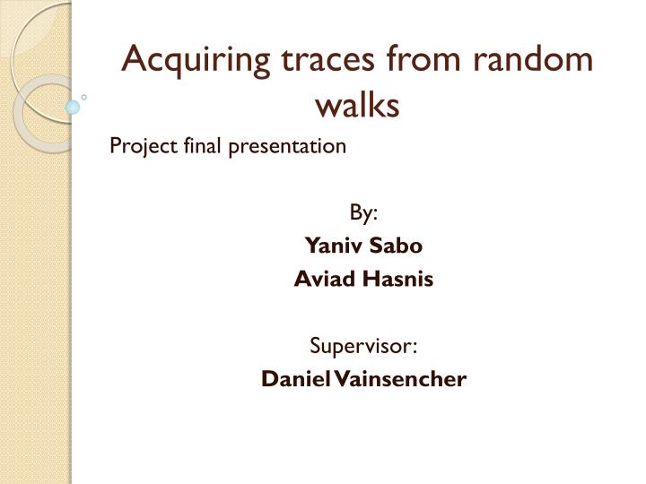Acquiring traces from random walks