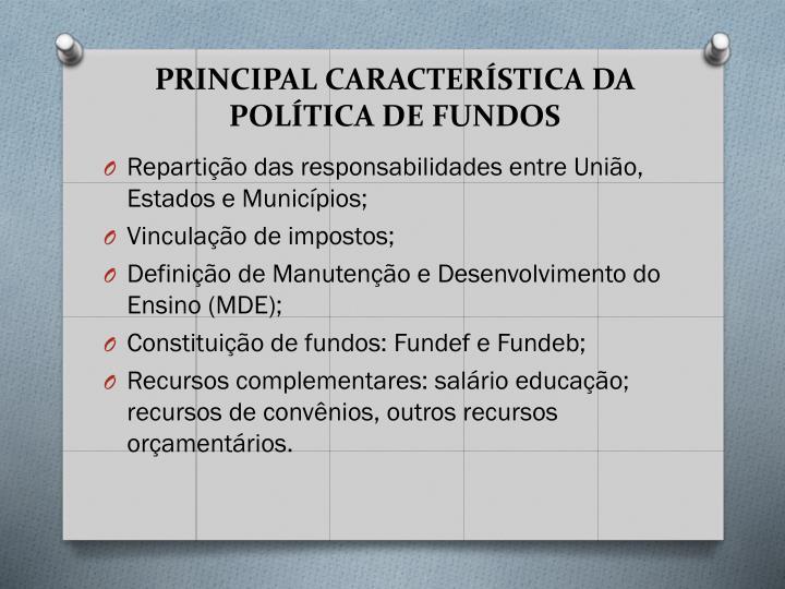PRINCIPAL CARACTERÍSTICA DA POLÍTICA DE FUNDOS