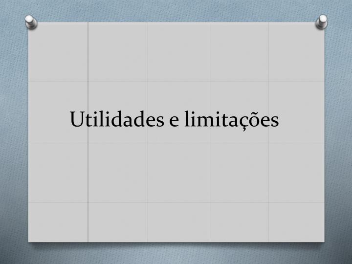 Utilidades e limitações