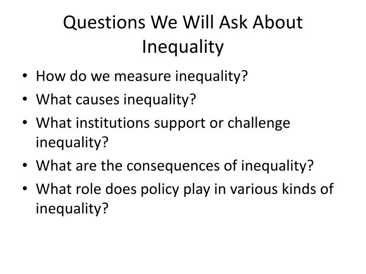 Questions We Will Ask About Inequality