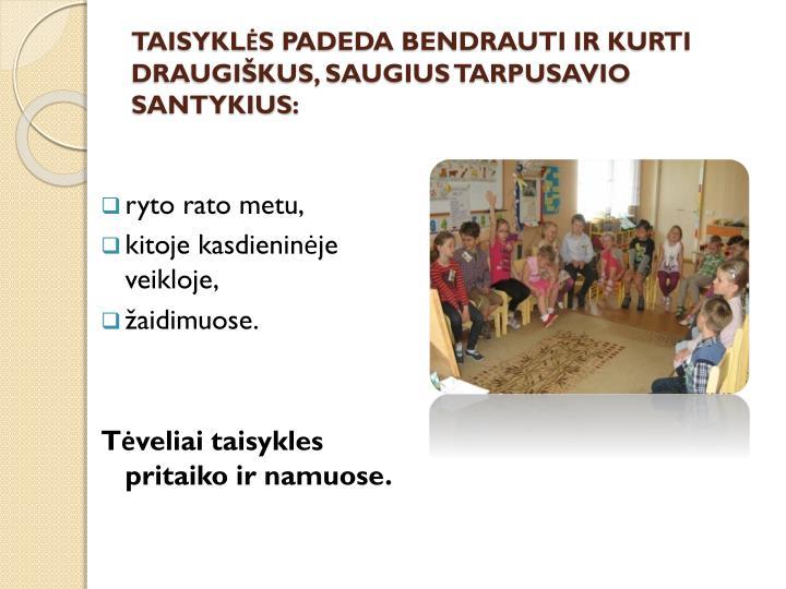 TAISYKLS PADEDA BENDRAUTI IR KURTI DRAUGIKUS, SAUGIUS TARPUSAVIO SANTYKIUS