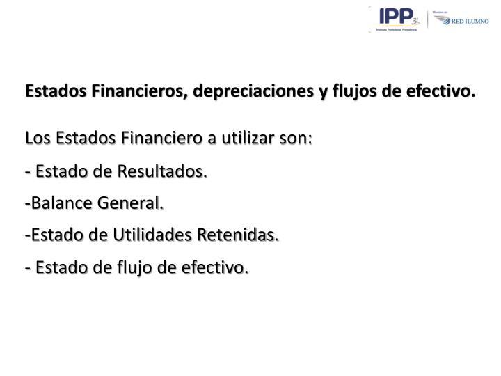 Estados Financieros, depreciaciones y flujos de efectivo.