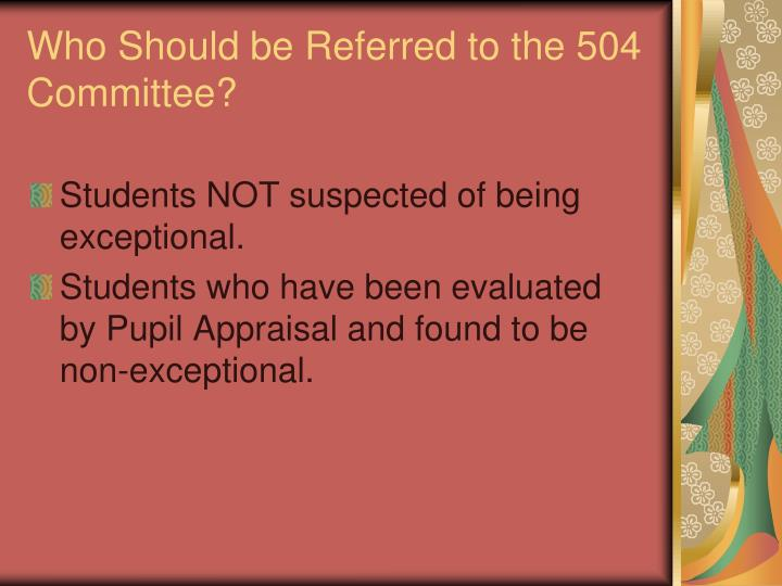Who Should be Referred to the 504 Committee?