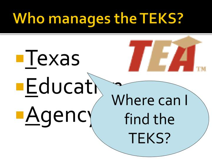 Who manages the TEKS?