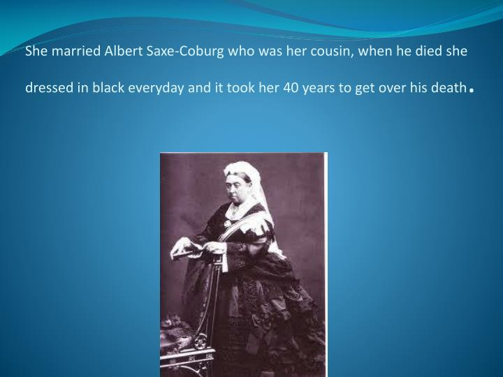She married Albert Saxe-Coburg who was her
