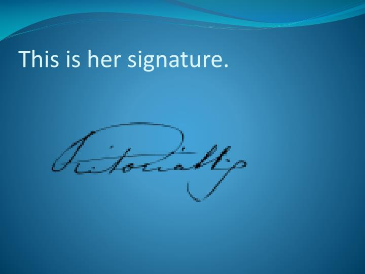 This is her signature.