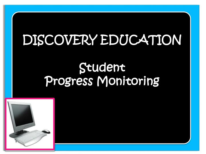 Discovery education student progress monitoring
