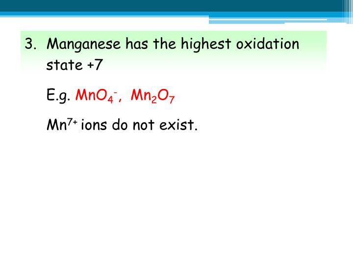 3.Manganese has the highest oxidation state +7