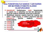 ones fonks yonu le sadece 1 ler eren b r matr s n otomat k olarak olu turulmasi