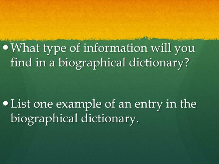 What type of information will you find in a biographical dictionary?
