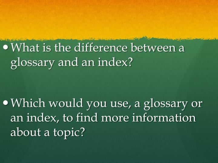 What is the difference between a glossary and an index?