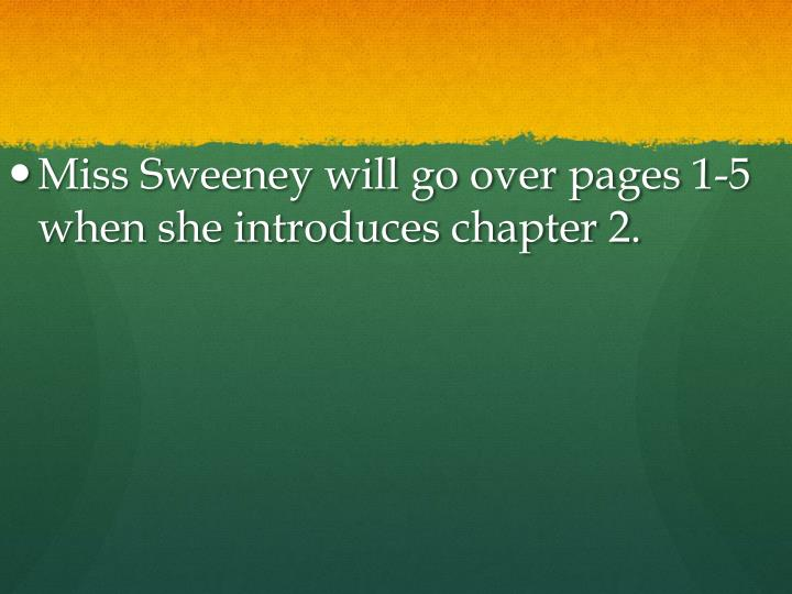 Miss Sweeney will go over pages 1-5 when she introduces chapter 2.