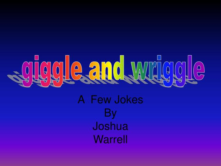 A few jokes by joshua warrell
