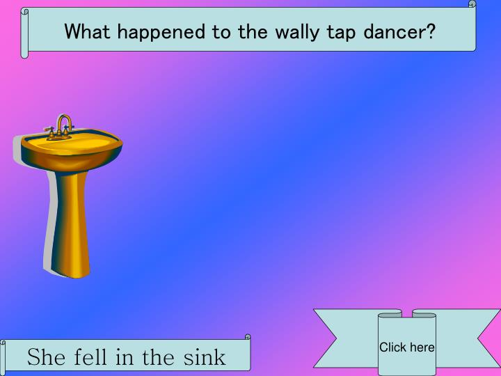 What happened to the wally tap dancer?