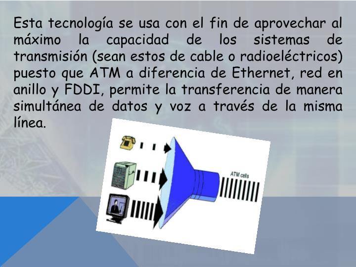 Esta tecnología se usa con el fin de aprovechar al máximo la capacidad de los sistemas de