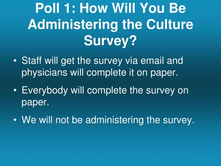 Poll 1: How Will You Be Administering the Culture Survey?