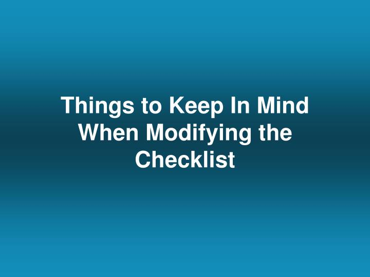 Things to Keep In Mind When Modifying the Checklist