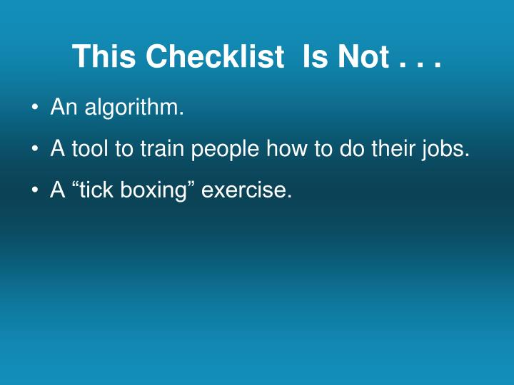 This Checklist  Is Not . . .