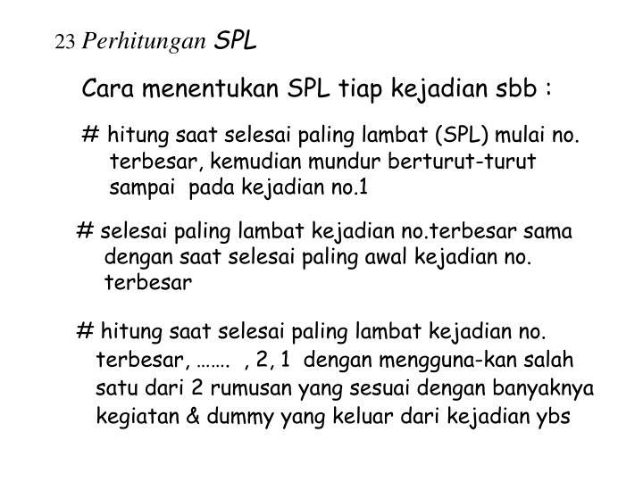 Cara menentukan SPL tiap kejadian sbb :