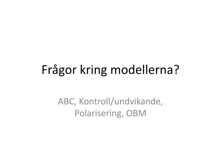 Frågor kring modellerna?