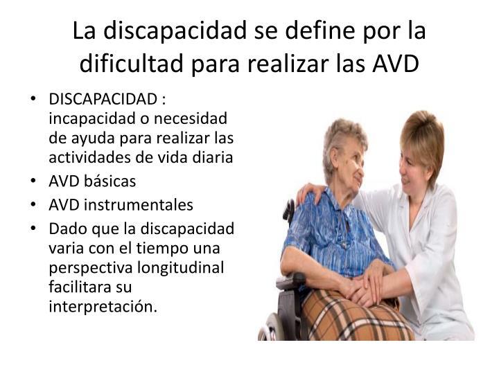 La discapacidad se define por la dificultad para realizar las AVD