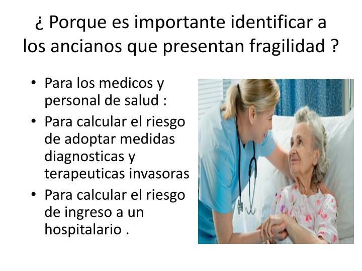 ¿ Porque es importante identificar a los ancianos que presentan fragilidad ?