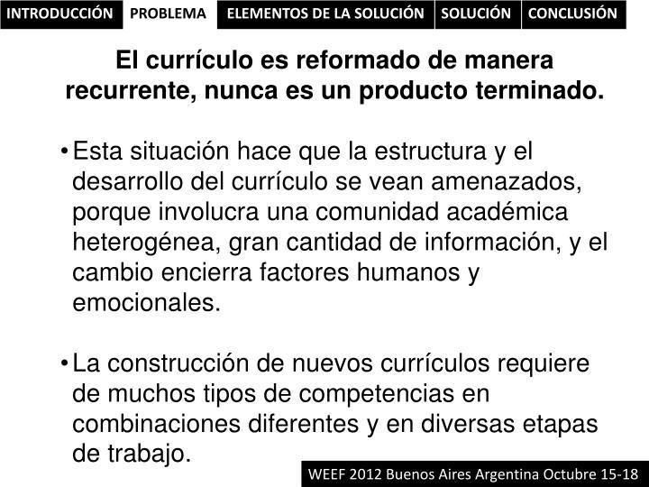 El currículo es reformado de manera recurrente, nunca es un producto terminado.