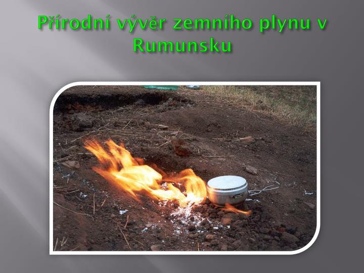 Přírodní vývěr zemního plynu v Rumunsku