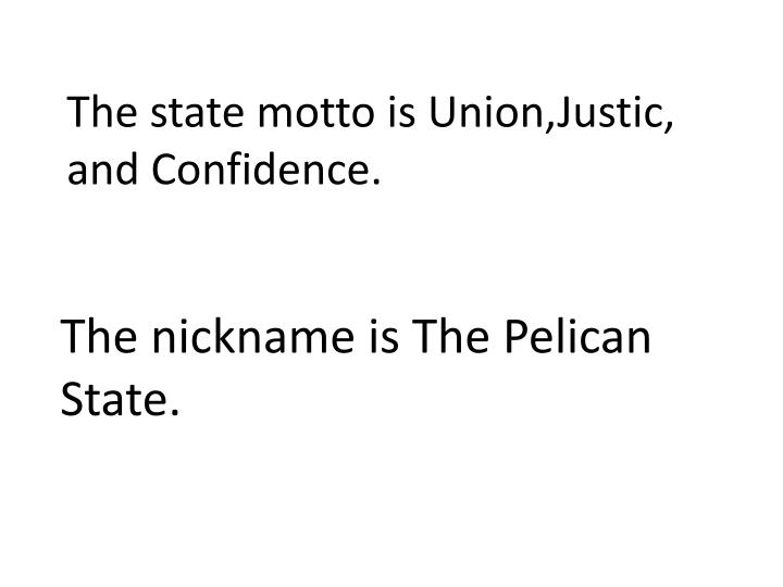 The state motto is Union,Justic, and Confidence.