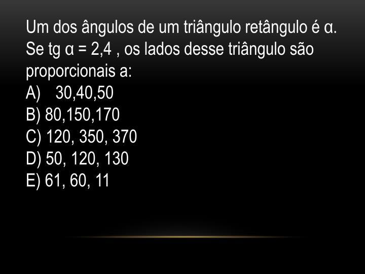Um dos ângulos de um triângulo retângulo é α. Se