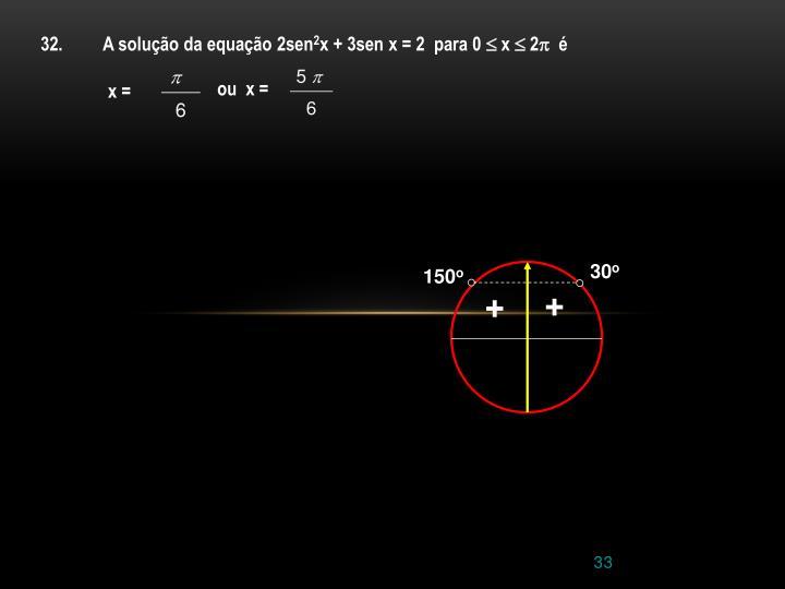 32.         A solução da equação 2sen