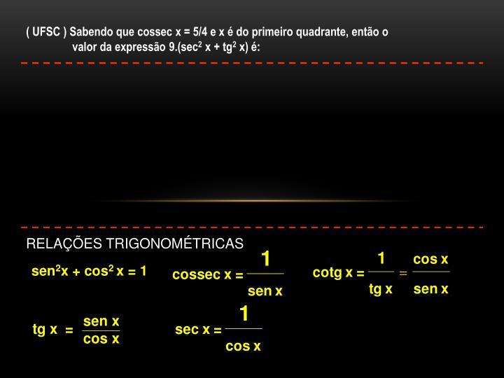 ( UFSC ) Sabendo que cossec x = 5/4 e x é do primeiro quadrante, então o