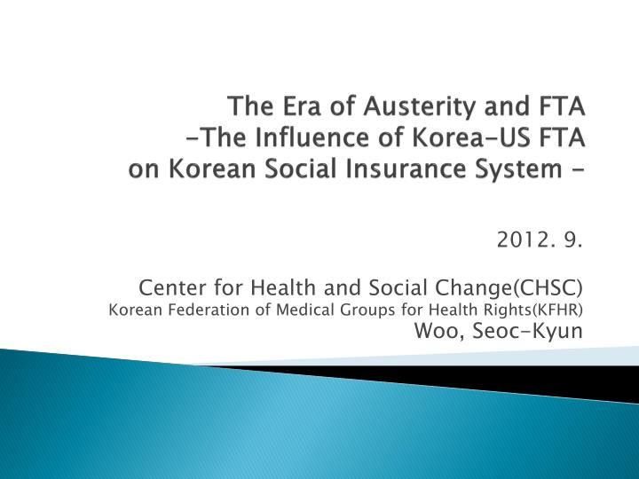 The era of austerity and fta the influence of korea us fta on korean social insurance system