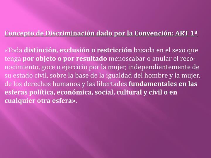 Concepto de Discriminación dado por la Convención: ART 1º